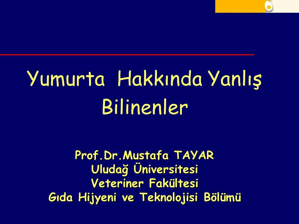 Yumurta Hakkında Yanlış Bilinenler Prof.Dr.Mustafa TAYAR Uludağ Üniversitesi Veteriner Fakültesi Gıda Hijyeni ve Teknolojisi Bölümü