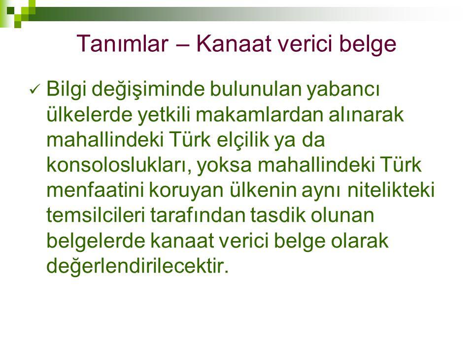 Tanımlar – Kanaat verici belge  Bilgi değişiminde bulunulan yabancı ülkelerde yetkili makamlardan alınarak mahallindeki Türk elçilik ya da konsoloslu