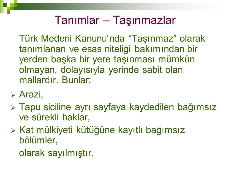 """Tanımlar – Taşınmazlar Türk Medeni Kanunu'nda """"Taşınmaz"""" olarak tanımlanan ve esas niteliği bakımından bir yerden başka bir yere taşınması mümkün olma"""