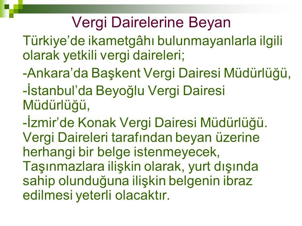 Türkiye'de ikametgâhı bulunmayanlarla ilgili olarak yetkili vergi daireleri; -Ankara'da Başkent Vergi Dairesi Müdürlüğü, -İstanbul'da Beyoğlu Vergi Da