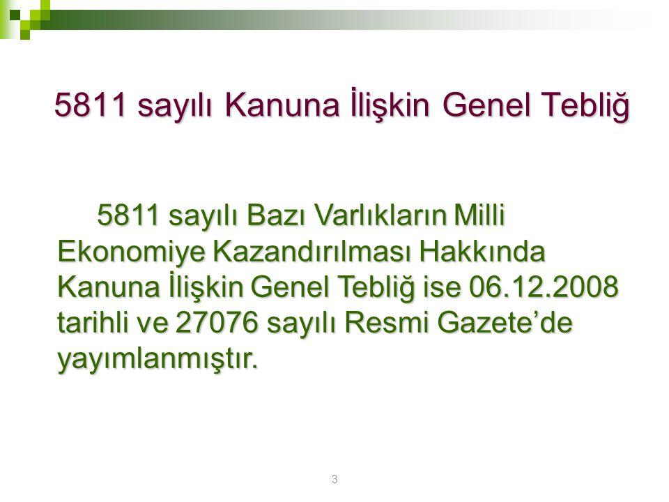 3 5811 sayılı Kanuna İlişkin Genel Tebliğ 5811 sayılı Bazı Varlıkların Milli Ekonomiye Kazandırılması Hakkında Kanuna İlişkin Genel Tebliğ ise 06.12.2