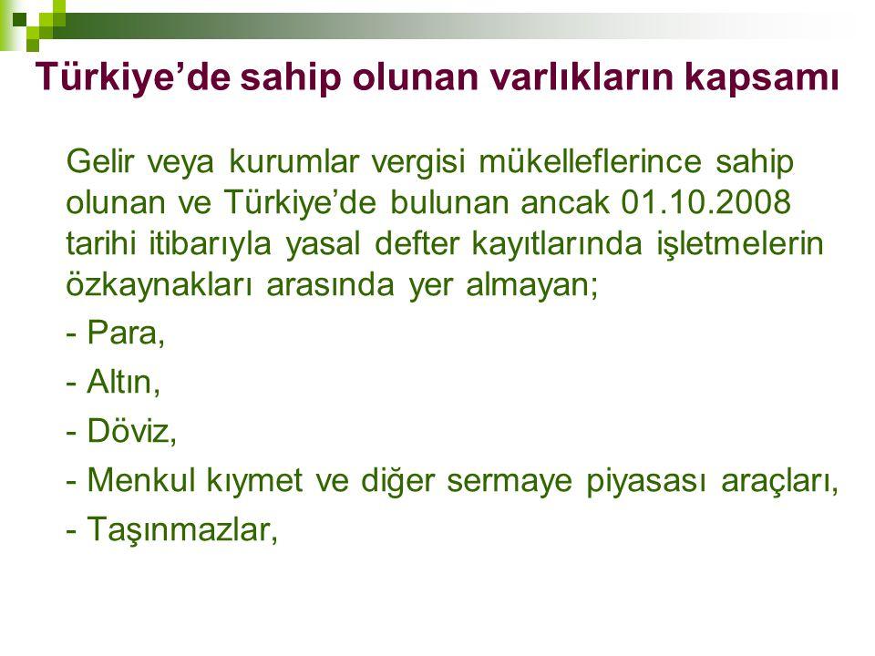 Türkiye'de sahip olunan varlıkların kapsamı Gelir veya kurumlar vergisi mükelleflerince sahip olunan ve Türkiye'de bulunan ancak 01.10.2008 tarihi iti