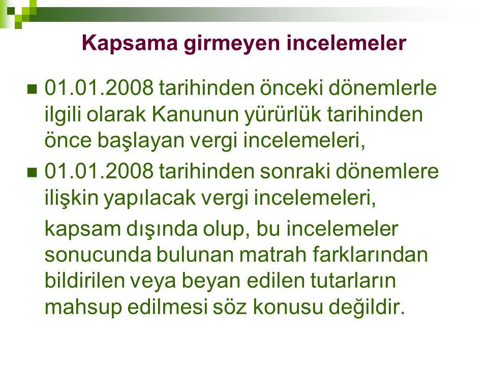 Kapsama girmeyen incelemeler  01.01.2008 tarihinden önceki dönemlerle ilgili olarak Kanunun yürürlük tarihinden önce başlayan vergi incelemeleri,  0