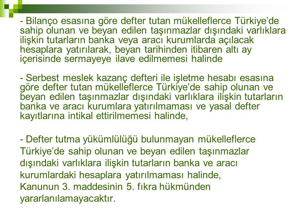 - Bilanço esasına göre defter tutan mükelleflerce Türkiye'de sahip olunan ve beyan edilen taşınmazlar dışındaki varlıklara ilişkin tutarların banka ve