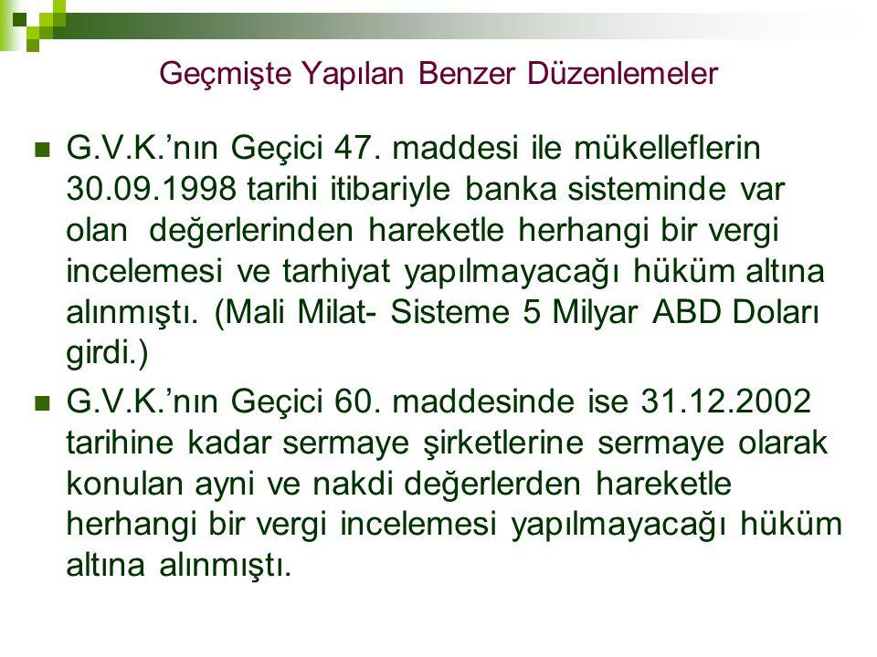 Geçmişte Yapılan Benzer Düzenlemeler  G.V.K.'nın Geçici 47. maddesi ile mükelleflerin 30.09.1998 tarihi itibariyle banka sisteminde var olan değerler