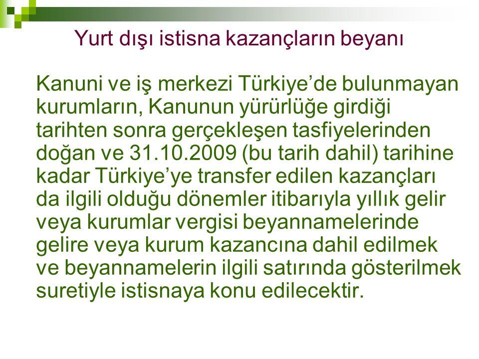 Yurt dışı istisna kazançların beyanı Kanuni ve iş merkezi Türkiye'de bulunmayan kurumların, Kanunun yürürlüğe girdiği tarihten sonra gerçekleşen tasfi