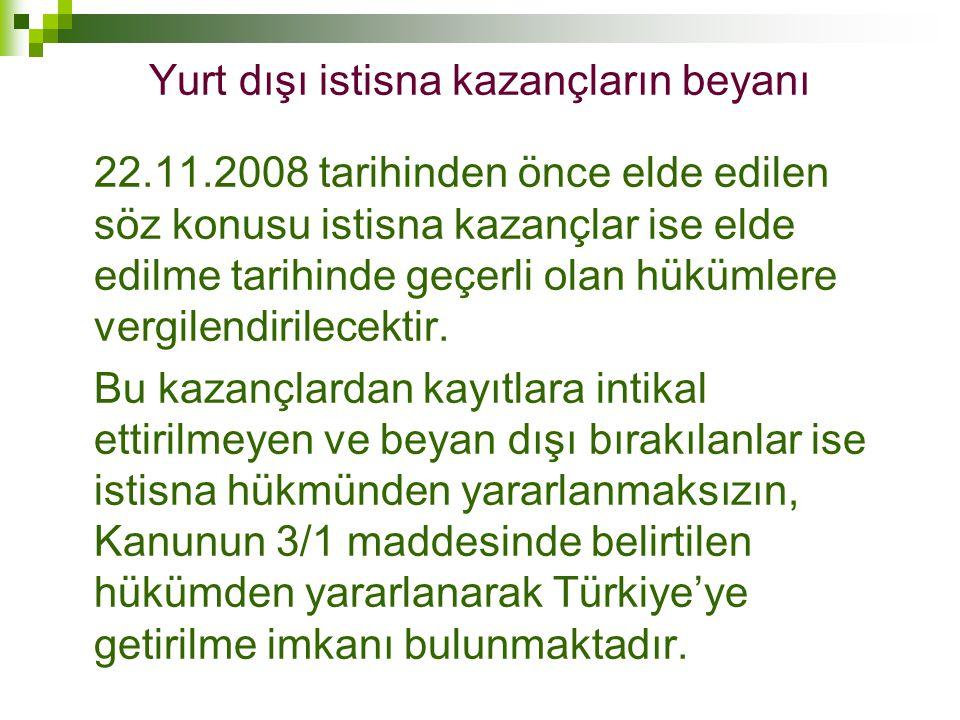 Yurt dışı istisna kazançların beyanı 22.11.2008 tarihinden önce elde edilen söz konusu istisna kazançlar ise elde edilme tarihinde geçerli olan hüküml