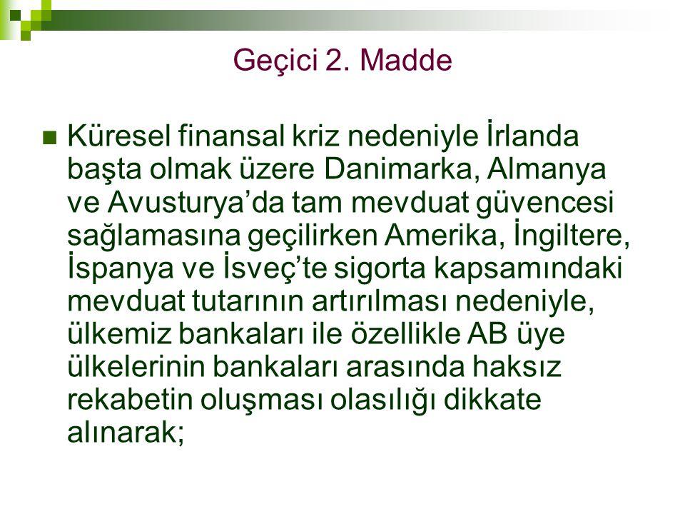 Geçici 2. Madde  Küresel finansal kriz nedeniyle İrlanda başta olmak üzere Danimarka, Almanya ve Avusturya'da tam mevduat güvencesi sağlamasına geçil
