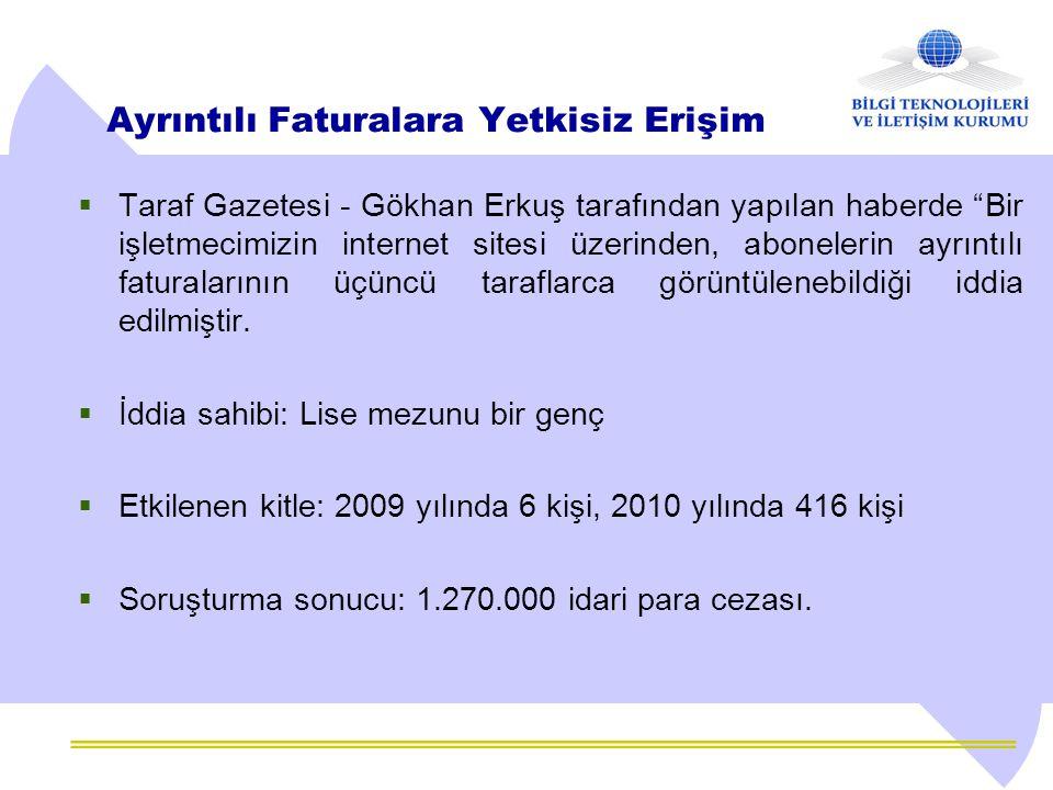 """Ayrıntılı Faturalara Yetkisiz Erişim  Taraf Gazetesi - Gökhan Erkuş tarafından yapılan haberde """"Bir işletmecimizin internet sitesi üzerinden, abonele"""