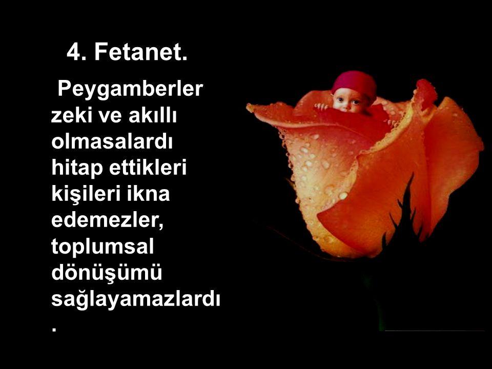 4. Fetanet. Peygamberler zeki ve akıllı olmasalardı hitap ettikleri kişileri ikna edemezler, toplumsal dönüşümü sağlayamazlardı.