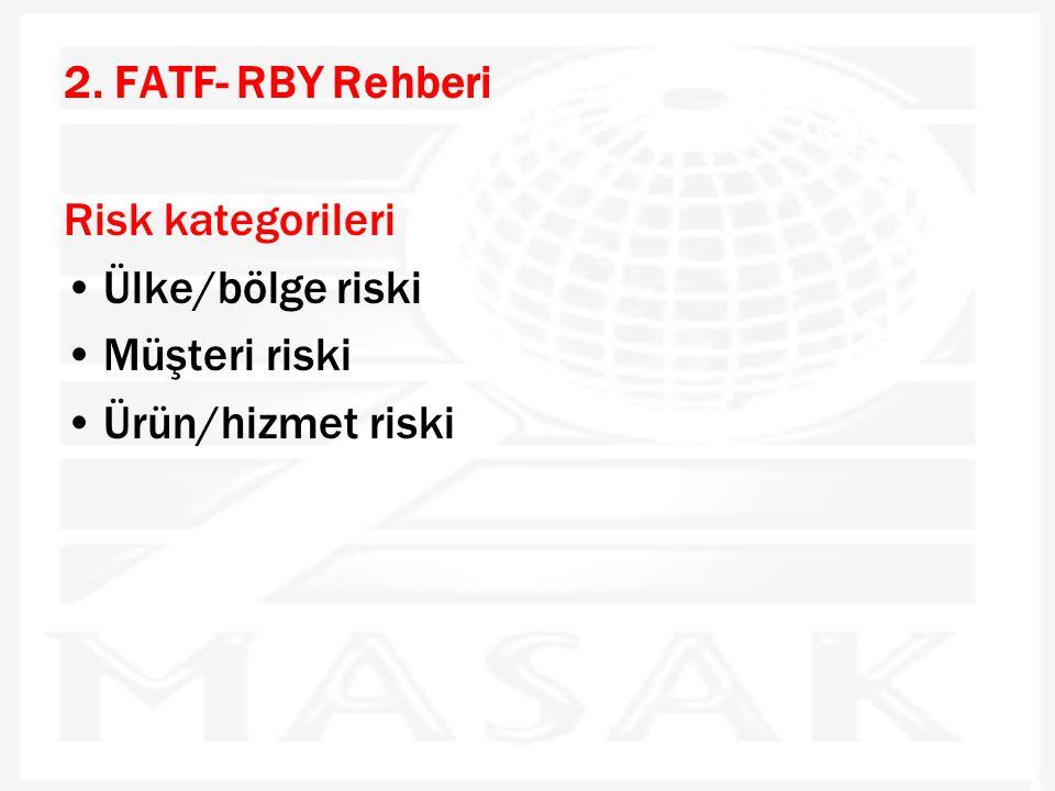 2. FATF- RBY Rehberi Risk kategorileri •Ülke/bölge riski •Müşteri riski •Ürün/hizmet riski