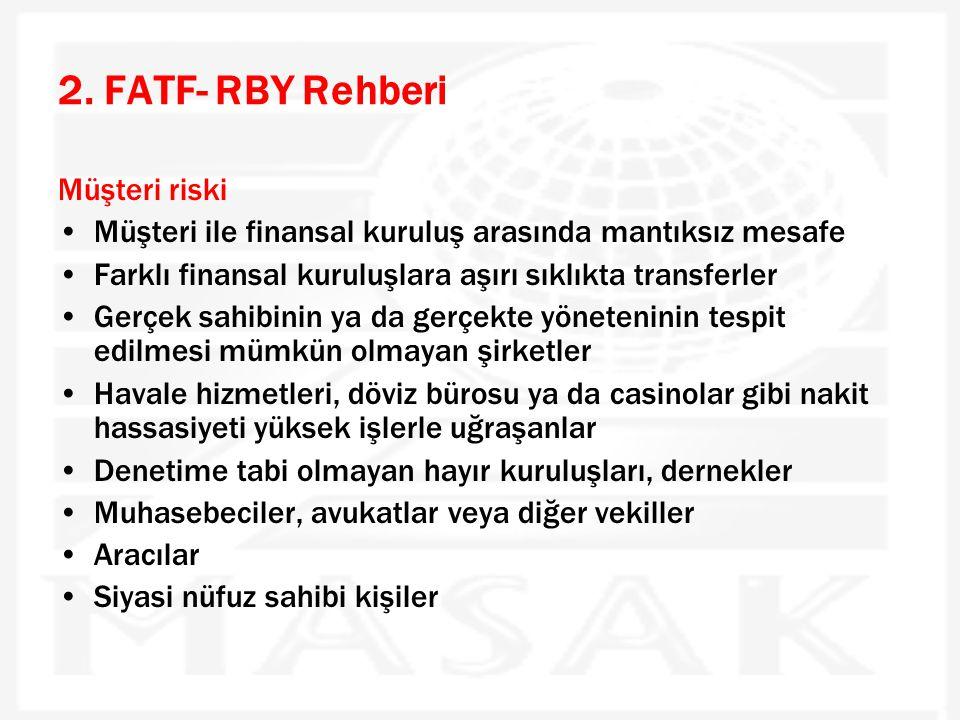 2. FATF- RBY Rehberi Müşteri riski •Müşteri ile finansal kuruluş arasında mantıksız mesafe •Farklı finansal kuruluşlara aşırı sıklıkta transferler •Ge
