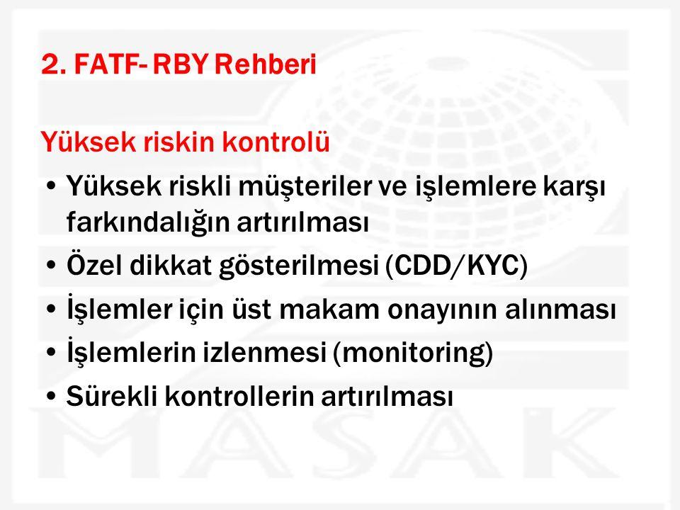 2. FATF- RBY Rehberi Yüksek riskin kontrolü •Yüksek riskli müşteriler ve işlemlere karşı farkındalığın artırılması •Özel dikkat gösterilmesi (CDD/KYC)