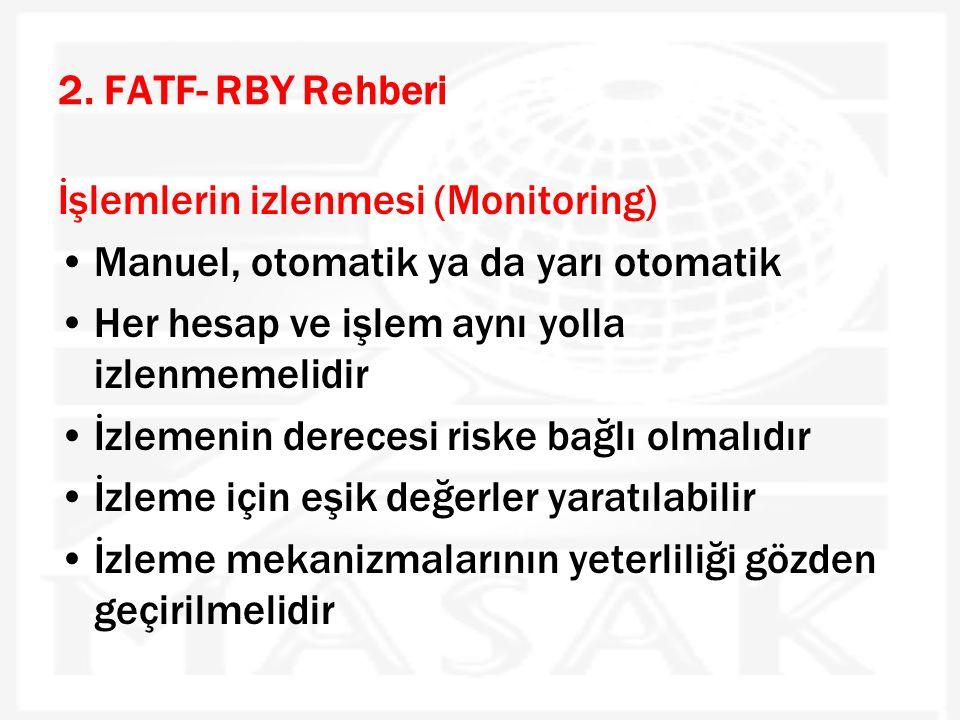 2. FATF- RBY Rehberi İşlemlerin izlenmesi (Monitoring) •Manuel, otomatik ya da yarı otomatik •Her hesap ve işlem aynı yolla izlenmemelidir •İzlemenin