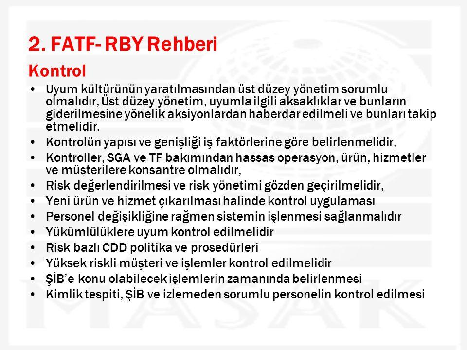 2. FATF- RBY Rehberi Kontrol •Uyum kültürünün yaratılmasından üst düzey yönetim sorumlu olmalıdır, Üst düzey yönetim, uyumla ilgili aksaklıklar ve bun
