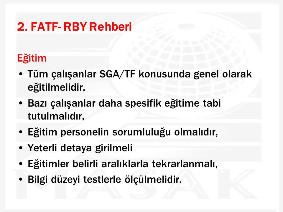 2. FATF- RBY Rehberi Eğitim •Tüm çalışanlar SGA/TF konusunda genel olarak eğitilmelidir, •Bazı çalışanlar daha spesifik eğitime tabi tutulmalıdır, •Eğ