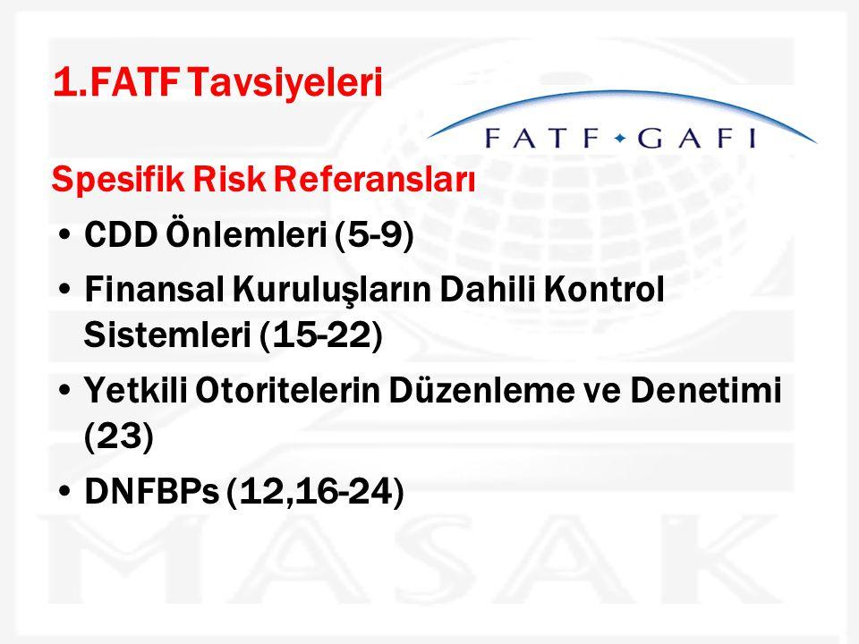 1.FATF Tavsiyeleri Spesifik Risk Referansları •CDD Önlemleri (5-9) •Finansal Kuruluşların Dahili Kontrol Sistemleri (15-22) •Yetkili Otoritelerin Düze