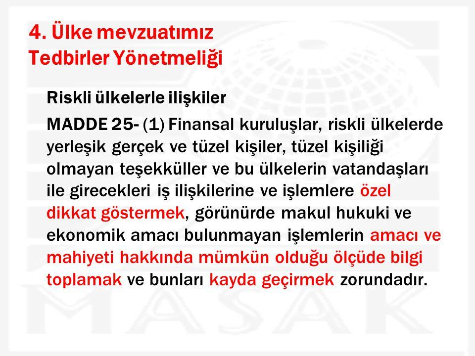 4. Ülke mevzuatımız Tedbirler Yönetmeliği Riskli ülkelerle ilişkiler MADDE 25- (1) Finansal kuruluşlar, riskli ülkelerde yerleşik gerçek ve tüzel kişi