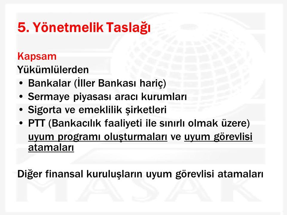 5. Yönetmelik Taslağı Kapsam Yükümlülerden •Bankalar (İller Bankası hariç) •Sermaye piyasası aracı kurumları •Sigorta ve emeklilik şirketleri •PTT (Ba