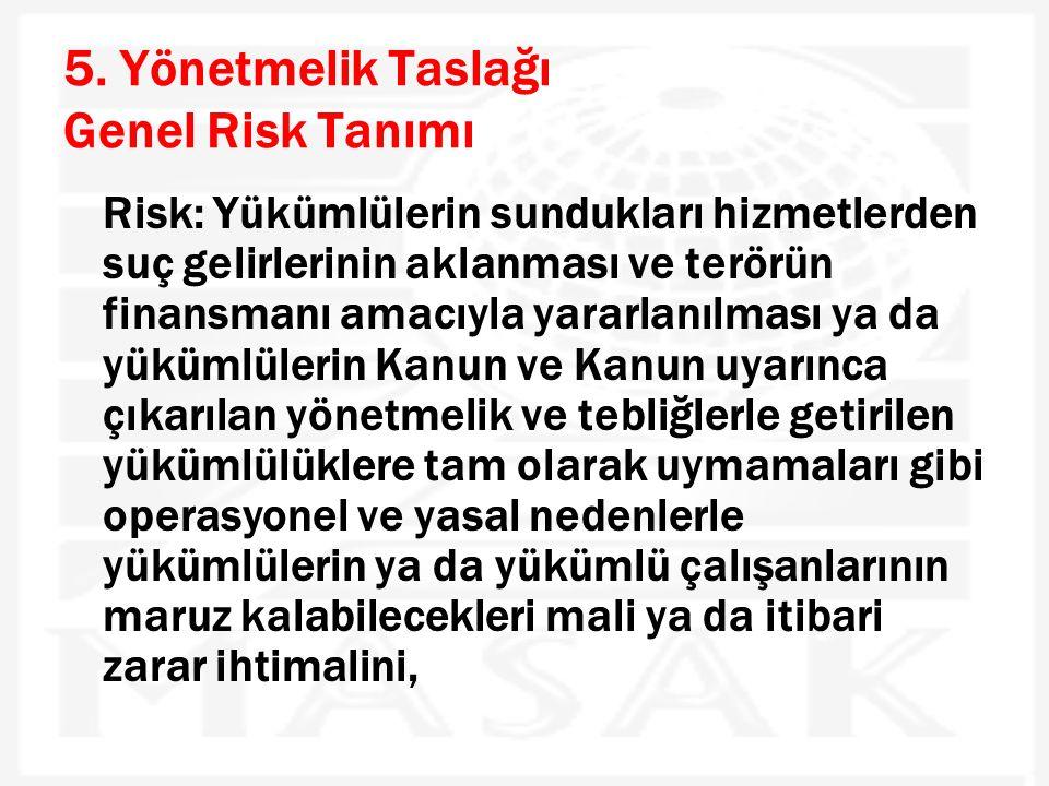 5. Yönetmelik Taslağı Genel Risk Tanımı Risk: Yükümlülerin sundukları hizmetlerden suç gelirlerinin aklanması ve terörün finansmanı amacıyla yararlanı