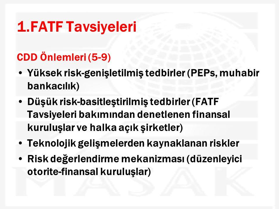 1.FATF Tavsiyeleri CDD Önlemleri (5-9) •Yüksek risk-genişletilmiş tedbirler (PEPs, muhabir bankacılık) •Düşük risk-basitleştirilmiş tedbirler (FATF Ta