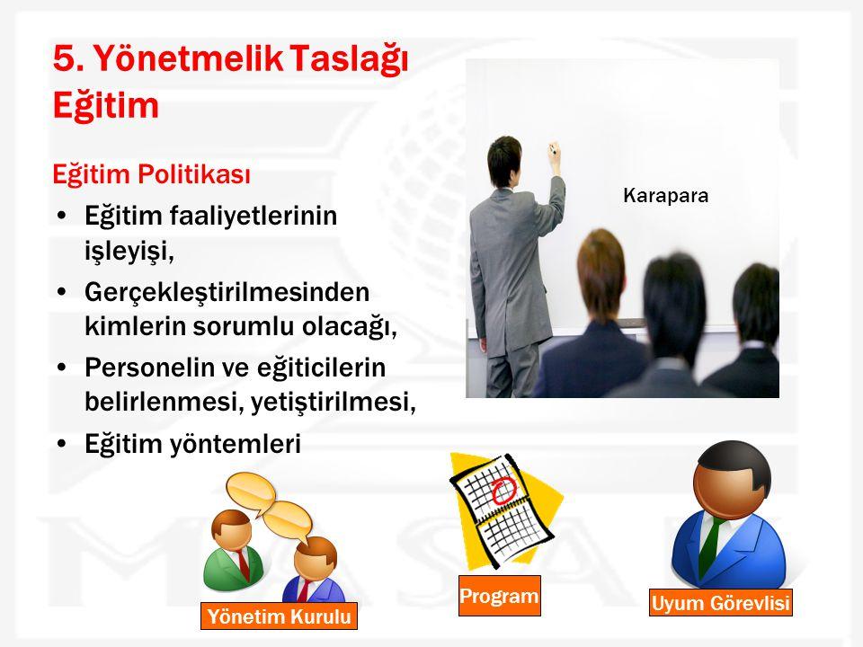 5. Yönetmelik Taslağı Eğitim Eğitim Politikası •Eğitim faaliyetlerinin işleyişi, •Gerçekleştirilmesinden kimlerin sorumlu olacağı, •Personelin ve eğit