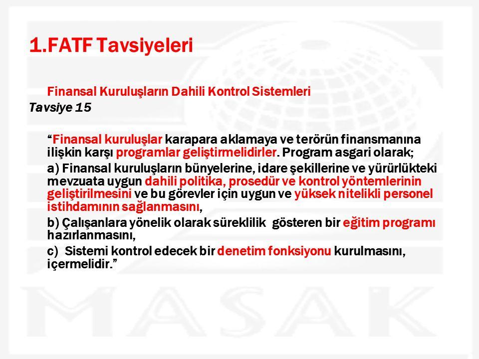 """1.FATF Tavsiyeleri Finansal Kuruluşların Dahili Kontrol Sistemleri Tavsiye 15 """"Finansal kuruluşlar karapara aklamaya ve terörün finansmanına ilişkin k"""