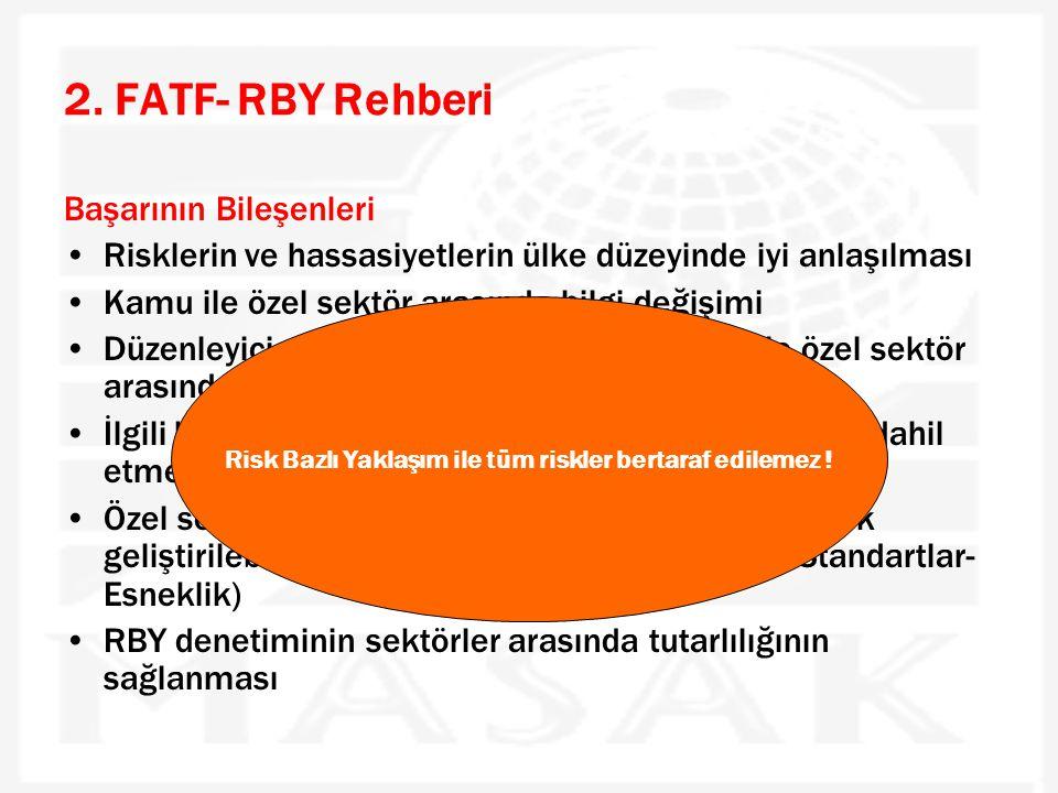 2. FATF- RBY Rehberi Başarının Bileşenleri •Risklerin ve hassasiyetlerin ülke düzeyinde iyi anlaşılması •Kamu ile özel sektör arasında bilgi değişimi