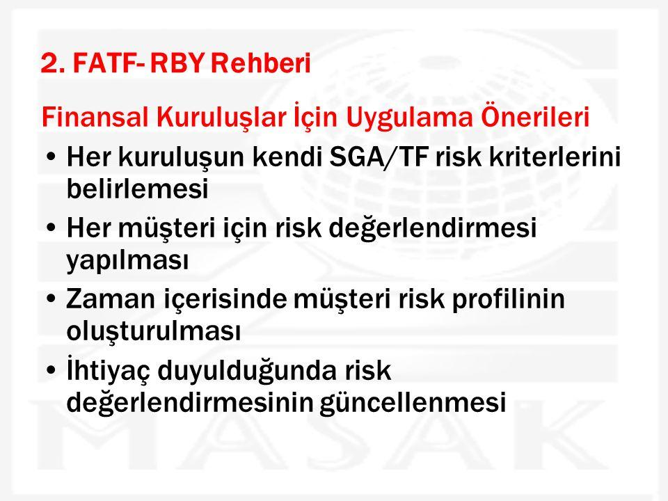 2. FATF- RBY Rehberi Finansal Kuruluşlar İçin Uygulama Önerileri •Her kuruluşun kendi SGA/TF risk kriterlerini belirlemesi •Her müşteri için risk değe