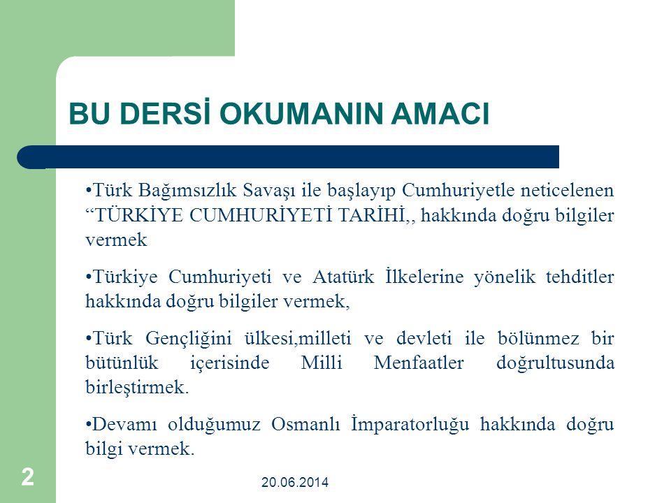 """20.06.2014 2 BU DERSİ OKUMANIN AMACI •Türk Bağımsızlık Savaşı ile başlayıp Cumhuriyetle neticelenen """"TÜRKİYE CUMHURİYETİ TARİHİ,, hakkında doğru bilgi"""