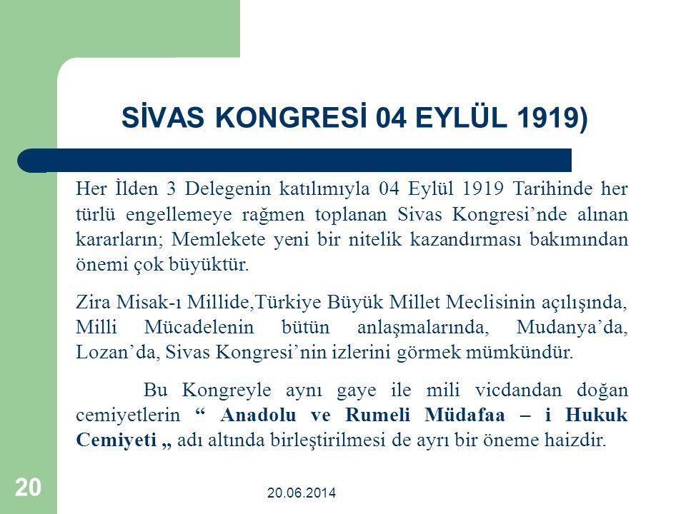 20.06.2014 20 Her İlden 3 Delegenin katılımıyla 04 Eylül 1919 Tarihinde her türlü engellemeye rağmen toplanan Sivas Kongresi'nde alınan kararların; Me