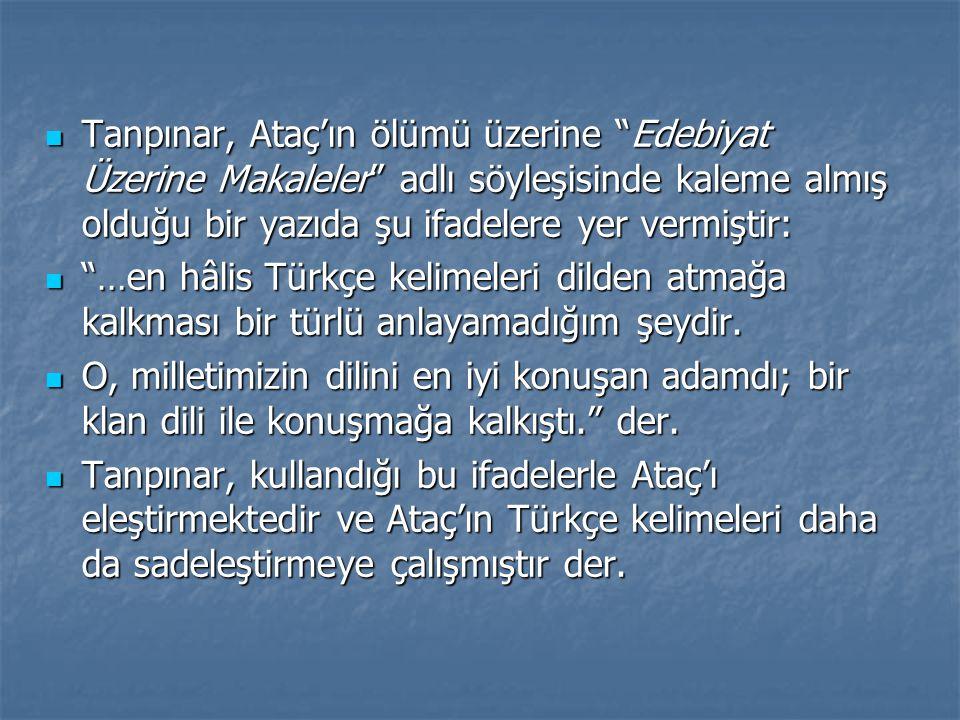 """ Tanpınar, Ataç'ın ölümü üzerine """"Edebiyat Üzerine Makaleler"""" adlı söyleşisinde kaleme almış olduğu bir yazıda şu ifadelere yer vermiştir:  """"…en hâl"""