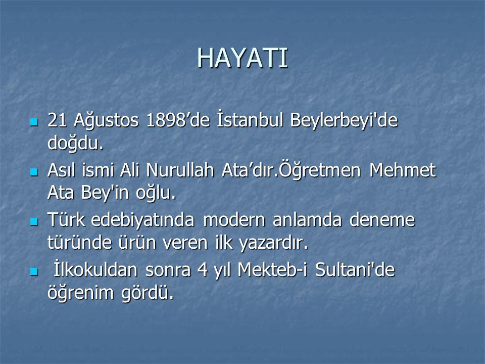 HAYATI  21 Ağustos 1898'de İstanbul Beylerbeyi'de doğdu.  Asıl ismi Ali Nurullah Ata'dır.Öğretmen Mehmet Ata Bey'in oğlu.  Türk edebiyatında modern