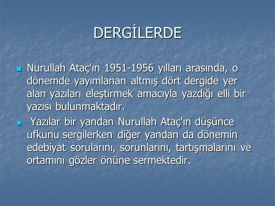 DERGİLERDE  Nurullah Ataç'ın 1951-1956 yılları arasında, o dönemde yayımlanan altmış dört dergide yer alan yazıları eleştirmek amacıyla yazdığı elli