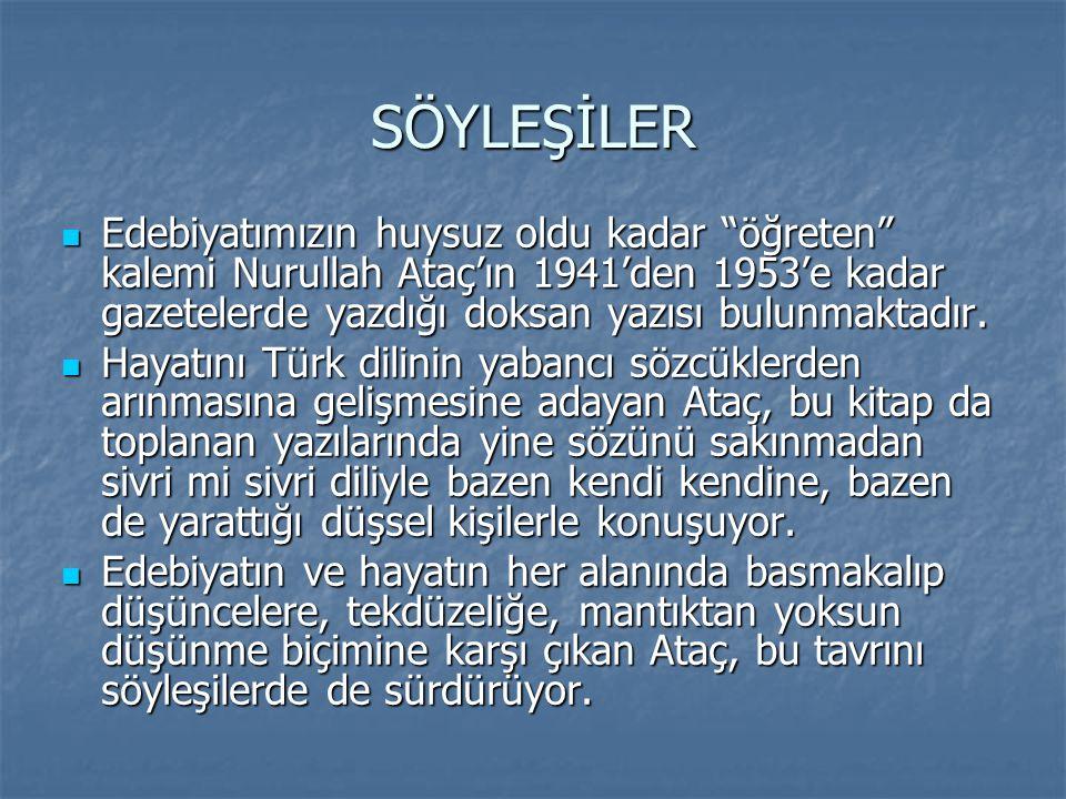 """SÖYLEŞİLER  Edebiyatımızın huysuz oldu kadar """"öğreten"""" kalemi Nurullah Ataç'ın 1941'den 1953'e kadar gazetelerde yazdığı doksan yazısı bulunmaktadır."""