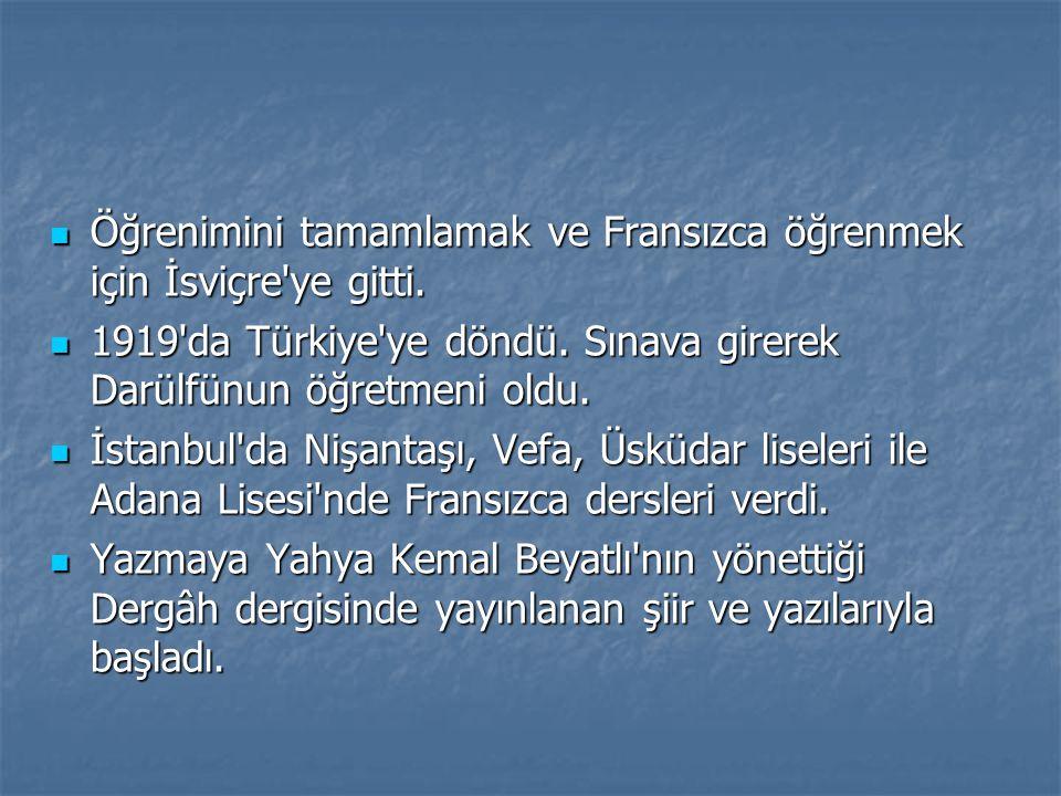  Öğrenimini tamamlamak ve Fransızca öğrenmek için İsviçre'ye gitti.  1919'da Türkiye'ye döndü. Sınava girerek Darülfünun öğretmeni oldu.  İstanbul'