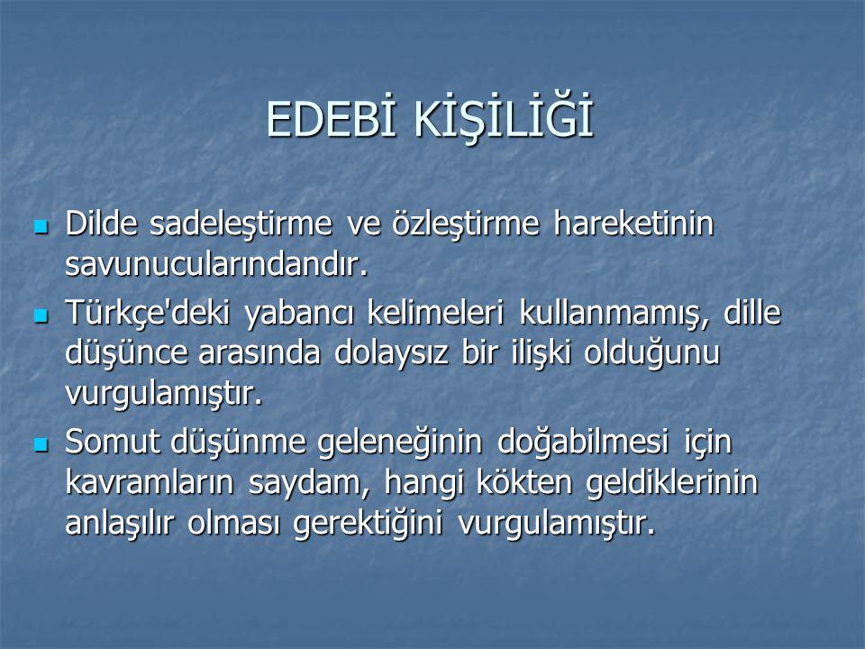 EDEBİ KİŞİLİĞİ  Dilde sadeleştirme ve özleştirme hareketinin savunucularındandır.  Türkçe'deki yabancı kelimeleri kullanmamış, dille düşünce arasınd