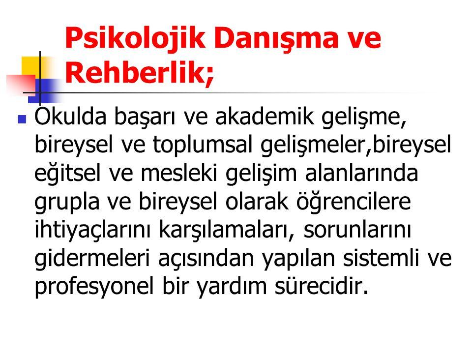  Türkiye'de psikolojik danışma ve rehberlik kavram ve uygulamalarındaki gelişmeler maddeler şöyle özetlenebilir:  1.