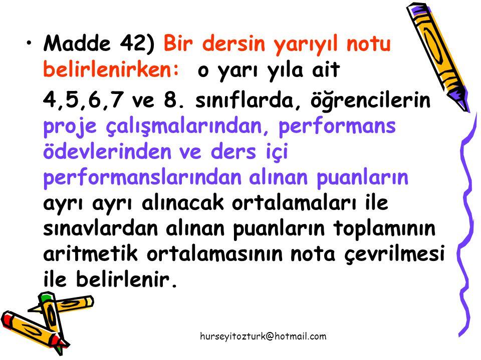 hurseyitozturk@hotmail.com •M•Madde 42) Bir dersin yarıyıl notu belirlenirken: o yarı yıla ait 4,5,6,7 ve 8.