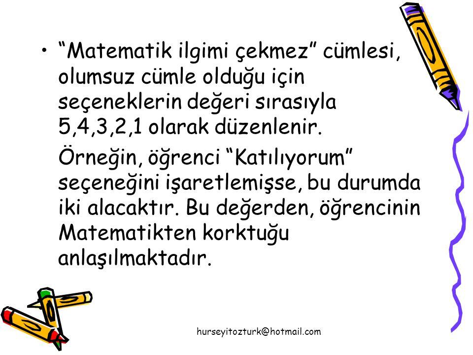 hurseyitozturk@hotmail.com • Matematik ilgimi çekmez cümlesi, olumsuz cümle olduğu için seçeneklerin değeri sırasıyla 5,4,3,2,1 olarak düzenlenir.