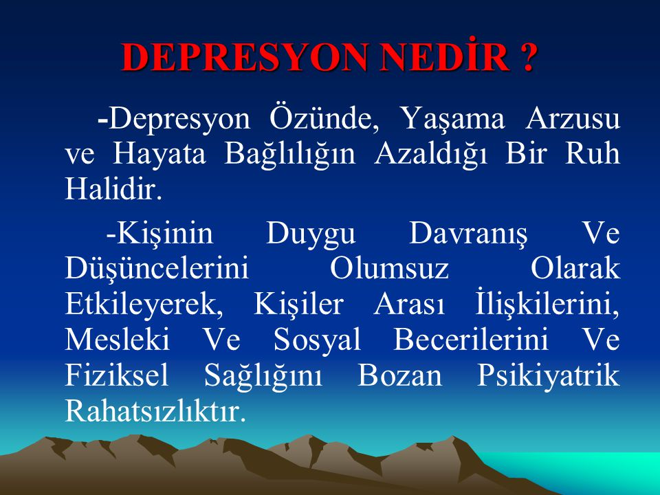 -Depresyon Özünde, Yaşama Arzusu ve Hayata Bağlılığın Azaldığı Bir Ruh Halidir. -Kişinin Duygu Davranış Ve Düşüncelerini Olumsuz Olarak Etkileyerek, K