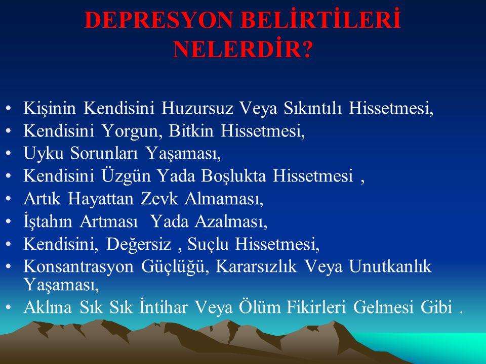 DEPRESYON BELİRTİLERİ NELERDİR? •Kişinin Kendisini Huzursuz Veya Sıkıntılı Hissetmesi, •Kendisini Yorgun, Bitkin Hissetmesi, •Uyku Sorunları Yaşaması,