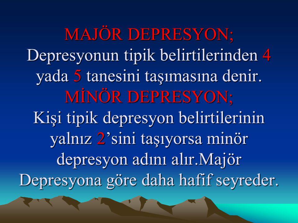 MAJÖR DEPRESYON; Depresyonun tipik belirtilerinden 4 yada 5 tanesini taşımasına denir. MİNÖR DEPRESYON; Kişi tipik depresyon belirtilerinin yalnız 2's