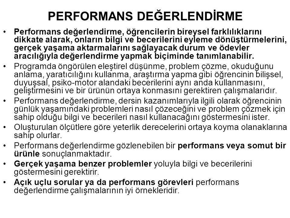 PERFORMANS DEĞERLENDİRME •Performans değerlendirme, öğrencilerin bireysel farklılıklarını dikkate alarak, onların bilgi ve becerilerini eyleme dönüştü
