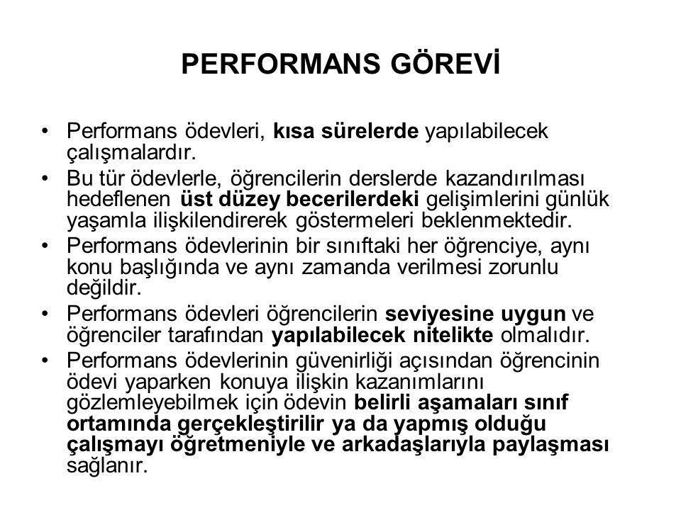 PERFORMANS GÖREVİ •Performans ödevleri, kısa sürelerde yapılabilecek çalışmalardır. •Bu tür ödevlerle, öğrencilerin derslerde kazandırılması hedeflene