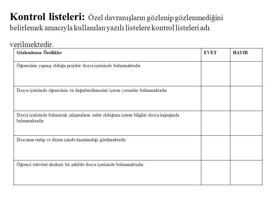 Kontrol listeleri: Özel davranışların gözlenip gözlenmediğini belirlemek amacıyla kullanılan yazılı listelere kontrol listeleri adı verilmektedir. Göz