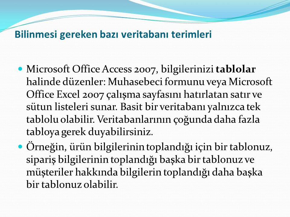 Bilinmesi gereken bazı veritabanı terimleri  Microsoft Office Access 2007, bilgilerinizi tablolar halinde düzenler: Muhasebeci formunu veya Microsoft