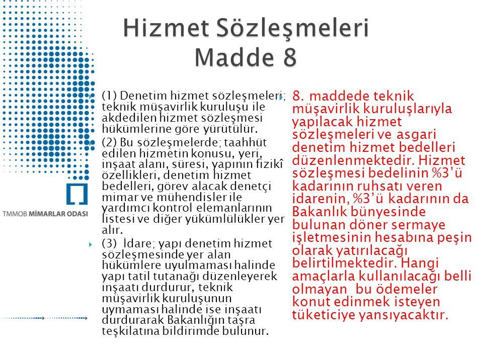  (1) Denetim hizmet sözleşmeleri; teknik müşavirlik kuruluşu ile akdedilen hizmet sözleşmesi hükümlerine göre yürütülür.  (2) Bu sözleşmelerde; taah