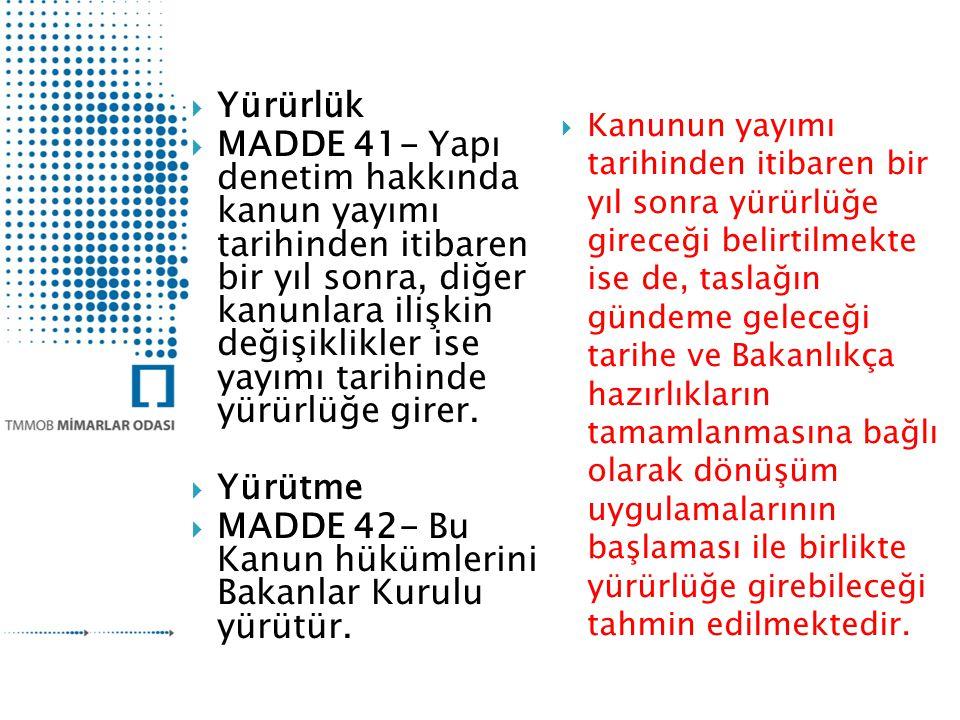  Yürürlük  MADDE 41- Yapı denetim hakkında kanun yayımı tarihinden itibaren bir yıl sonra, diğer kanunlara ilişkin değişiklikler ise yayımı tarihind