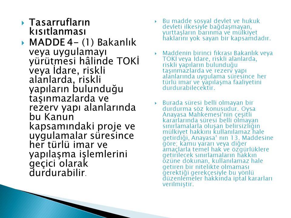  Tasarrufların kısıtlanması  MADDE 4- (1) Bakanlık veya uygulamayı yürütmesi hâlinde TOKİ veya İdare, riskli alanlarda, riskli yapıların bulunduğu t